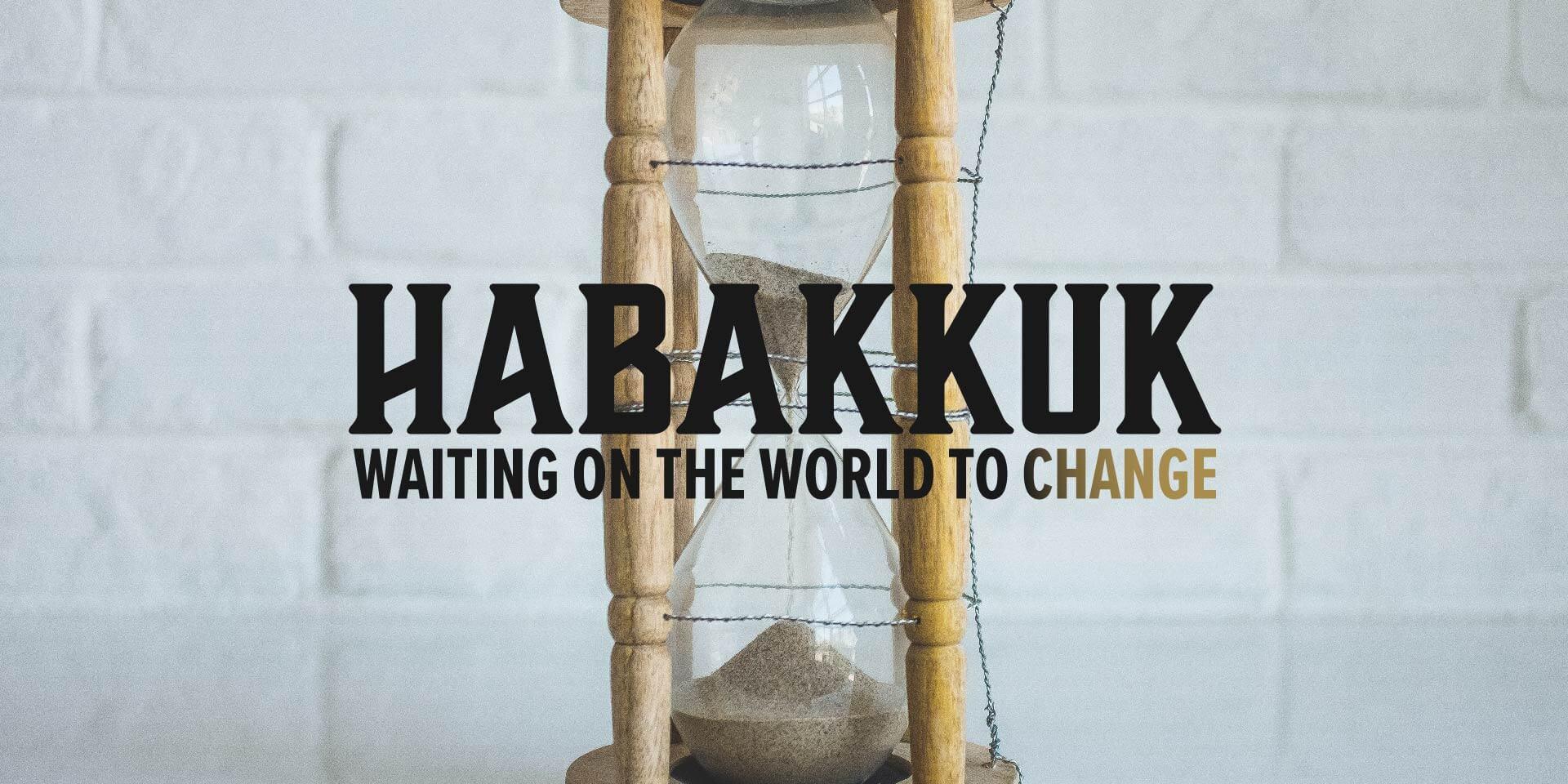 Habakkuk: Waiting on the World to Change